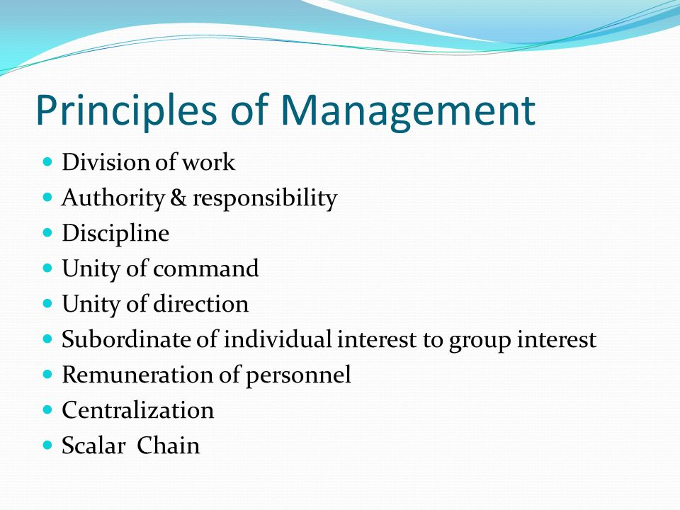 Division of work Authority & responsibility Discipline Unity of command Unity of direction Subordinate of individual interest to group interest Remune