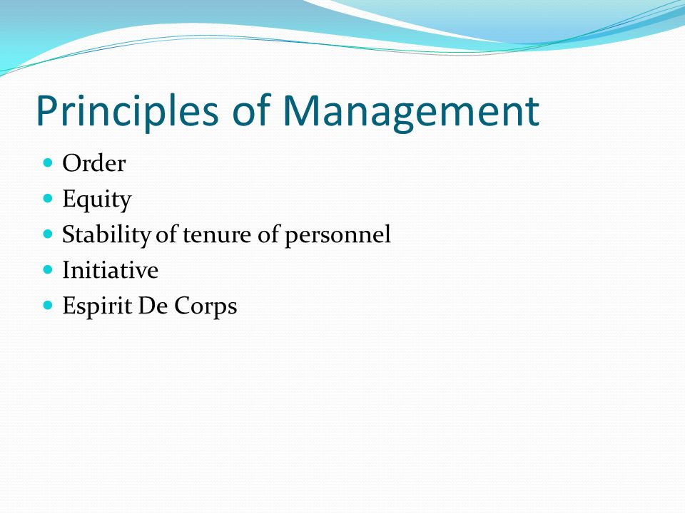 Principles of Management Order Equity Stability of tenure of personnel Initiative Espirit De Corps