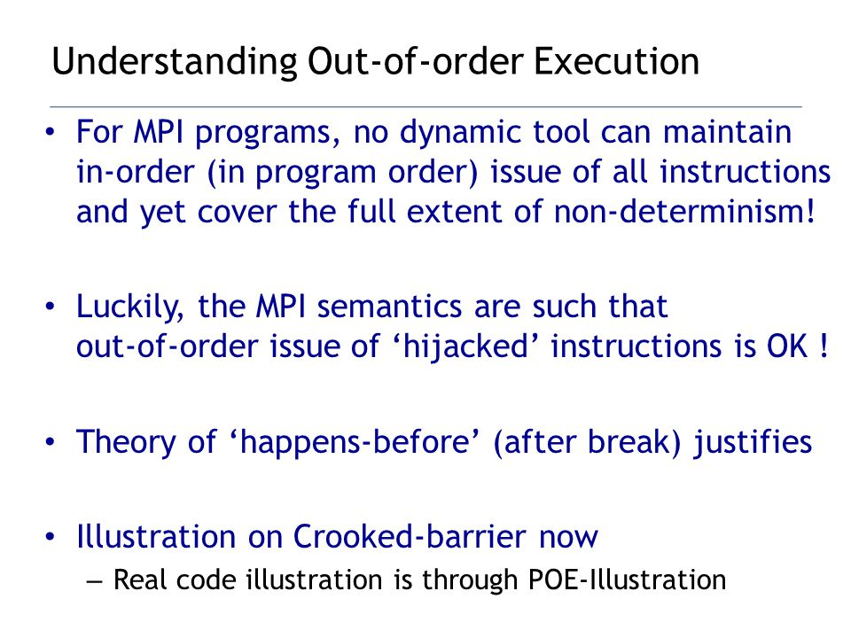 For MPI programs, no dynamic tool can maintain in-order (in program order) issue of all instructions and yet cover the full extent of non-determinism.
