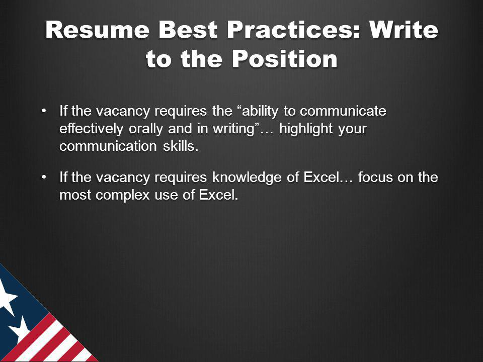 Resume Best Practices: Write to the Position If the vacancy requires the ability to communicate effectively orally and in writing… highlight your communication skills.If the vacancy requires the ability to communicate effectively orally and in writing… highlight your communication skills.