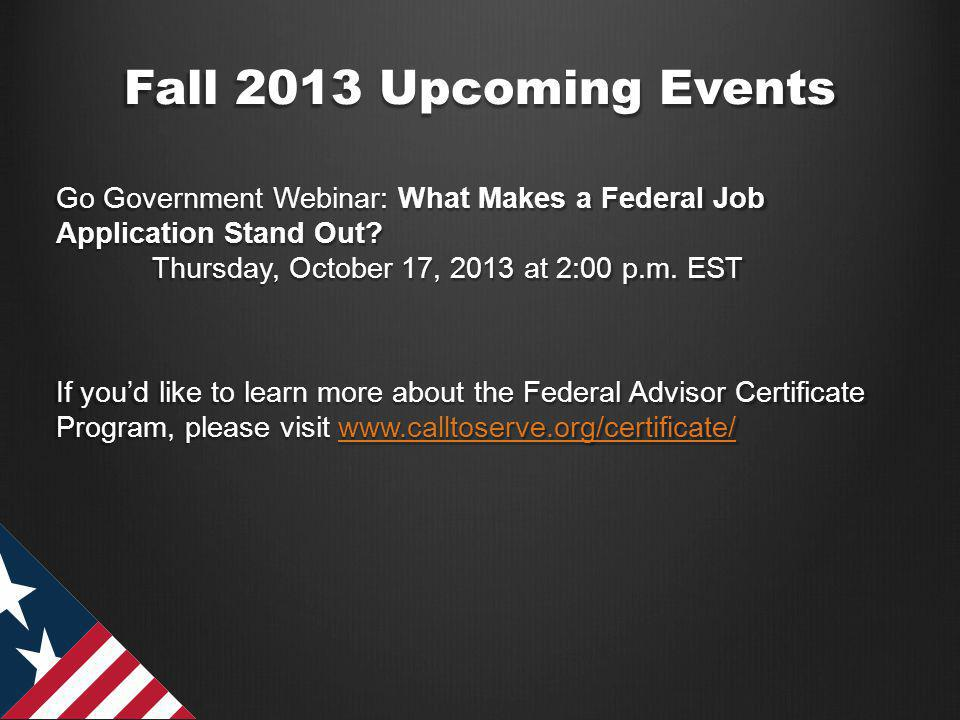 Fall 2013 Upcoming Events Go Government Webinar: What Makes a Federal Job Application Stand Out.