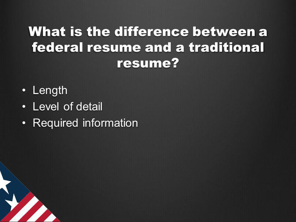 LengthLength Level of detailLevel of detail Required informationRequired information What is the difference between a federal resume and a traditional resume
