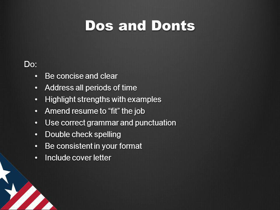 Dos and Donts Dont: Use acronymsUse acronyms Include unnecessary informationInclude unnecessary information Write in current tense for former jobsWrite in current tense for former jobs Be chattyBe chatty Be untruthfulBe untruthful
