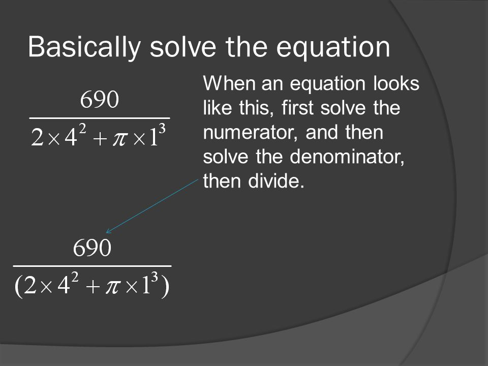 Basically solve the equation When an equation looks like this, first solve the numerator, and then solve the denominator, then divide.