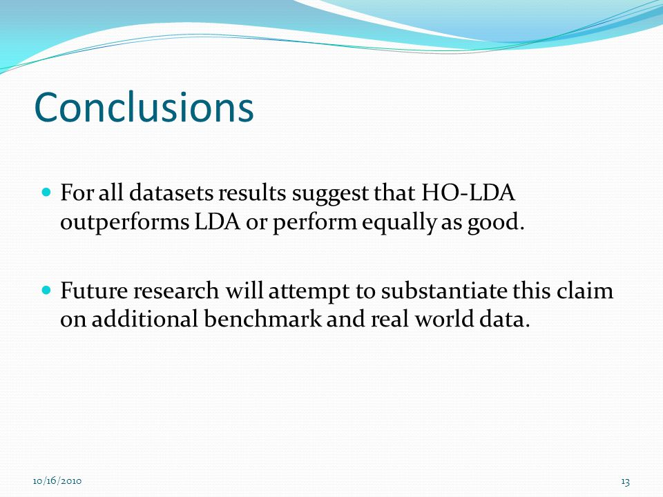Conclusions For all datasets results suggest that HO-LDA outperforms LDA or perform equally as good.