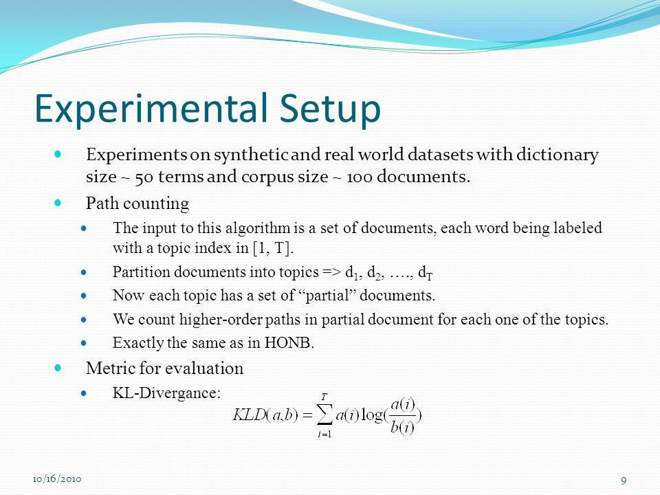 Experimental Setup Experiments on synthetic and real world datasets with dictionary size ~ 50 terms and corpus size ~ 100 documents.