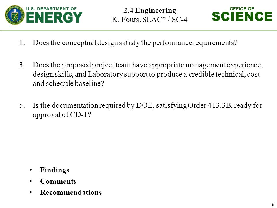 OFFICE OF SCIENCE 5 1.Does the conceptual design satisfy the performance requirements? 3.Does the proposed project team have appropriate management ex