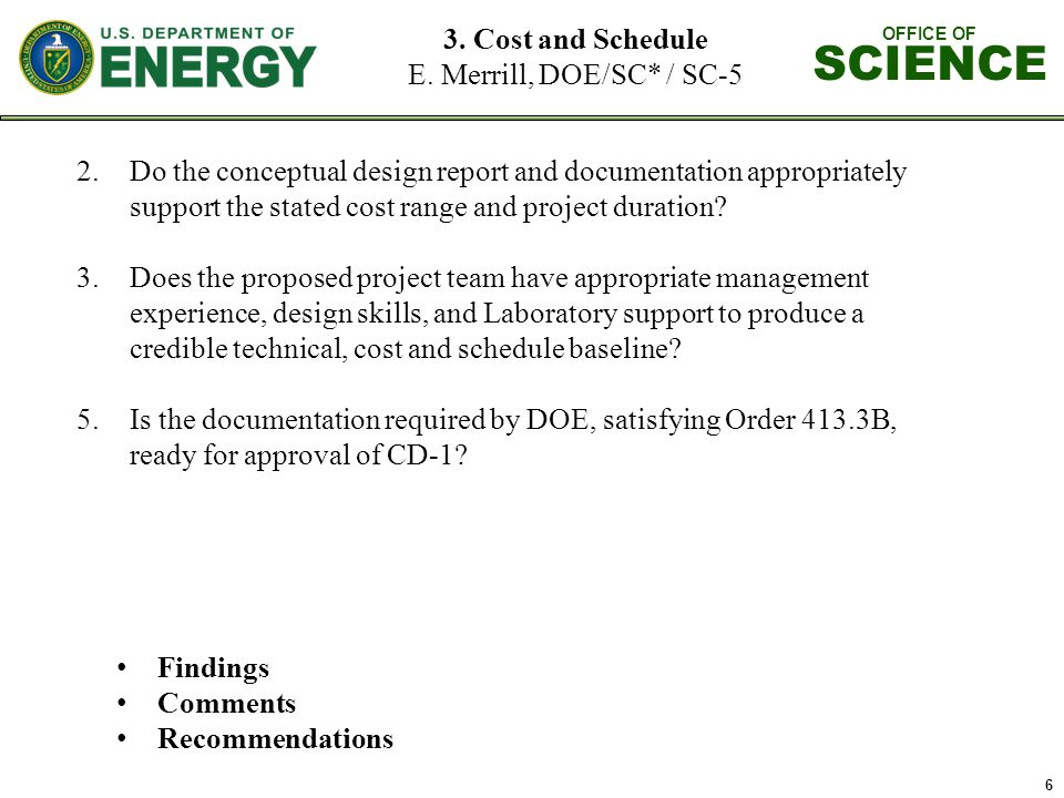 OFFICE OF SCIENCE 6 2.Do the conceptual design report and documentation appropriately support the stated cost range and project duration.