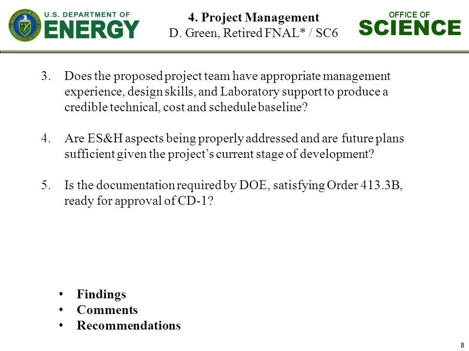 OFFICE OF SCIENCE 8 3.Does the proposed project team have appropriate management experience, design skills, and Laboratory support to produce a credib