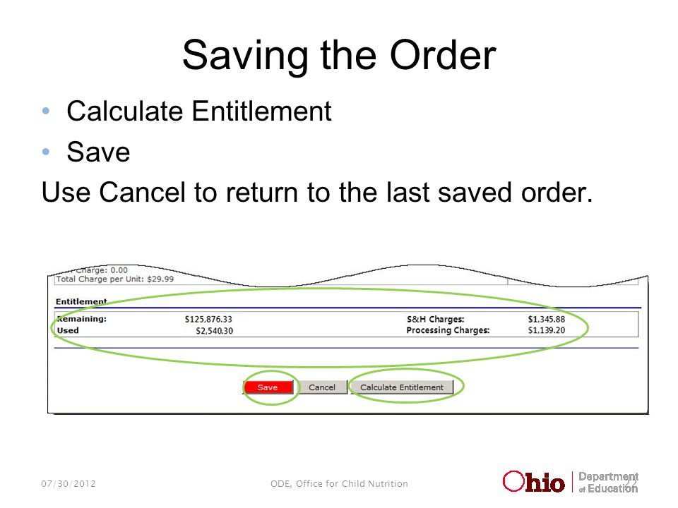 Saving the Order Calculate Entitlement Save Use Cancel to return to the last saved order. 07/30/2012ODE, Office for Child Nutrition 22