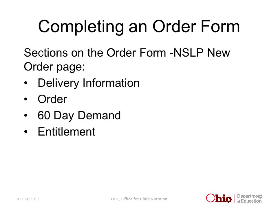 Completing an Order Form 07/30/2012ODE, Office for Child Nutrition 3 Sections on the Order Form -NSLP New Order page: Delivery Information Order 60 Day Demand Entitlement