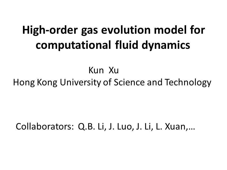High-order gas evolution model for computational fluid dynamics Collaborators: Q.B.