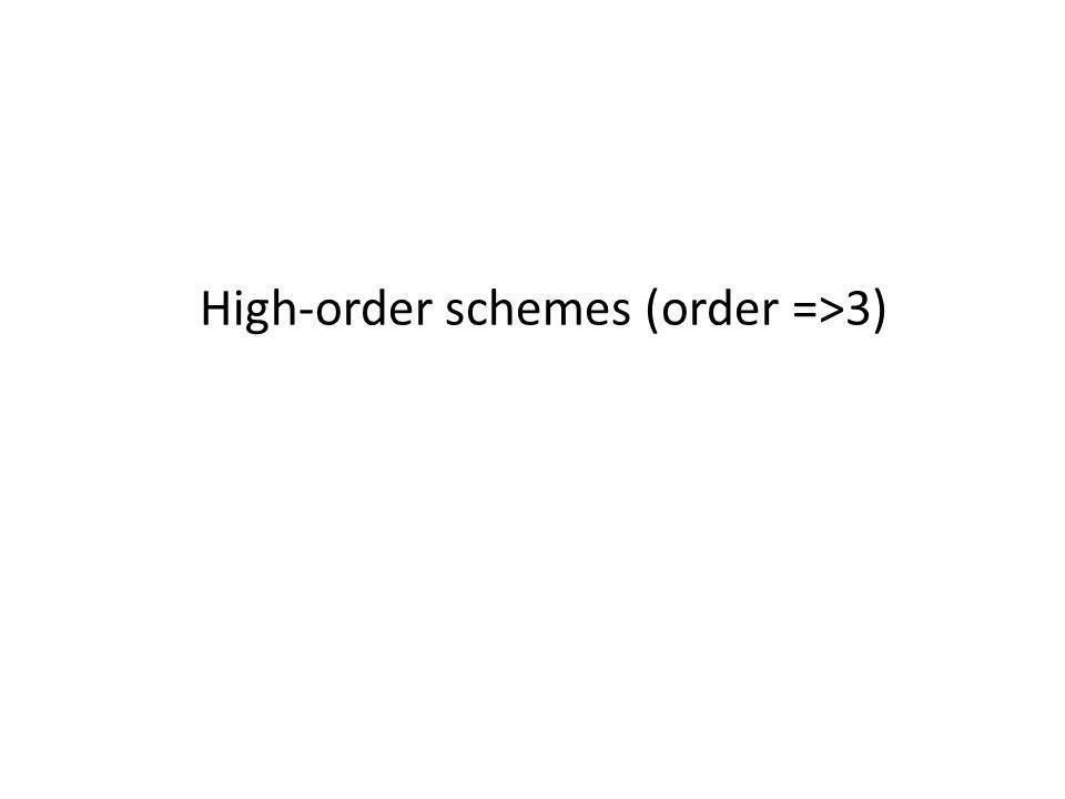 High-order schemes (order =>3)