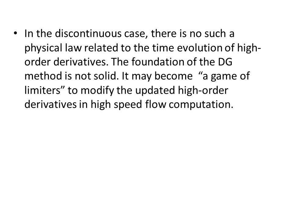 In the discontinuous case, there is no such a physical law related to the time evolution of high- order derivatives.