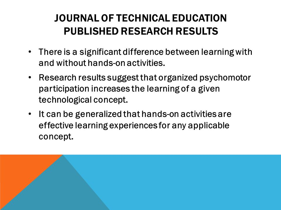 JOURNAL OF TECHNICAL EDUCATION PUBLISHED RESEARCH RESULTS There is a significant difference between learning with and without hands-on activities.
