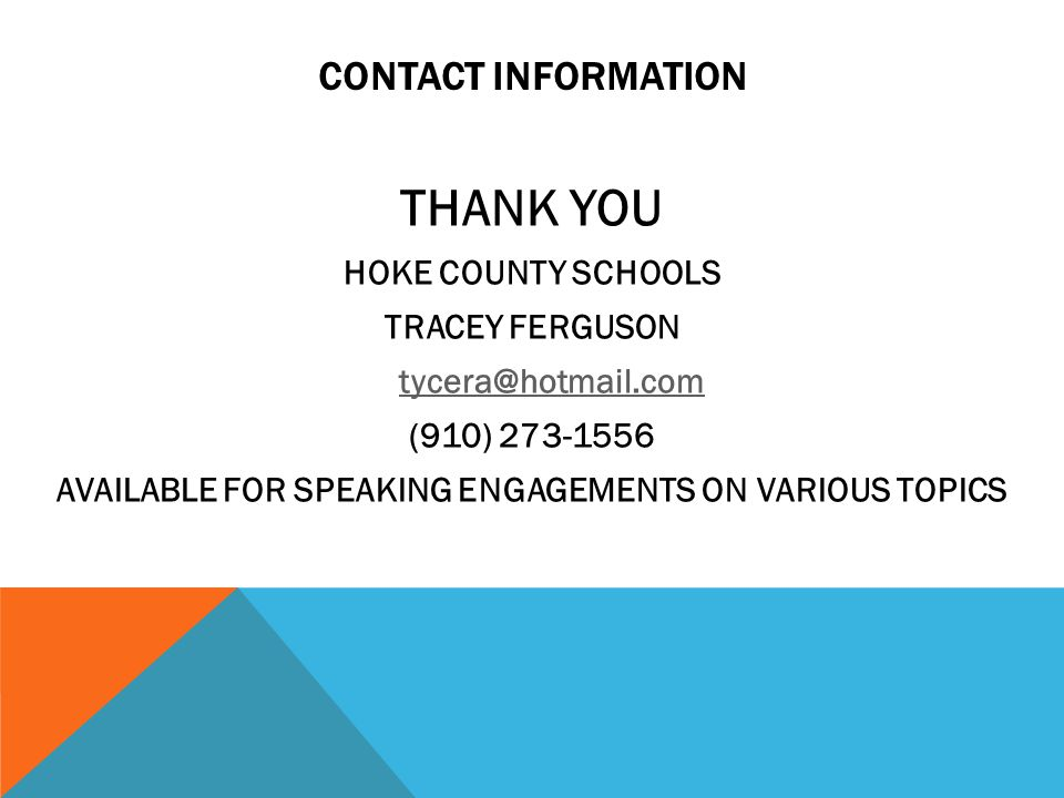CONTACT INFORMATION THANK YOU HOKE COUNTY SCHOOLS TRACEY FERGUSON tycera@hotmail.com (910) 273-1556 AVAILABLE FOR SPEAKING ENGAGEMENTS ON VARIOUS TOPICS
