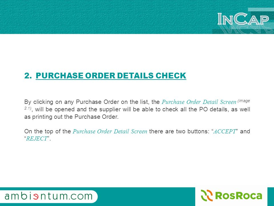 2. PURCHASE ORDER DETAILS CHECK By clicking on any Purchase Order on the list, the Purchase Order Detail Screen (image 2.1), will be opened and the su