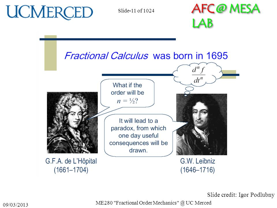 AFC @ MESA LAB 09/03/2013 ME280 Fractional Order Mechanics @ UC Merced Slide-11 of 1024 Slide credit: Igor Podlubny