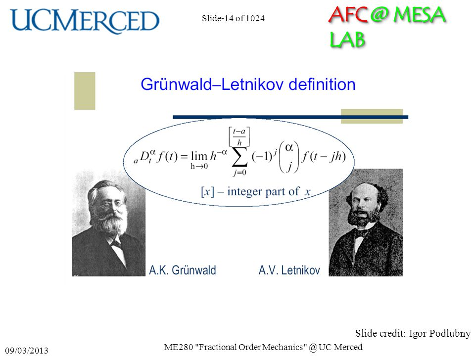 AFC @ MESA LAB 09/03/2013 ME280 Fractional Order Mechanics @ UC Merced Slide-14 of 1024 Slide credit: Igor Podlubny