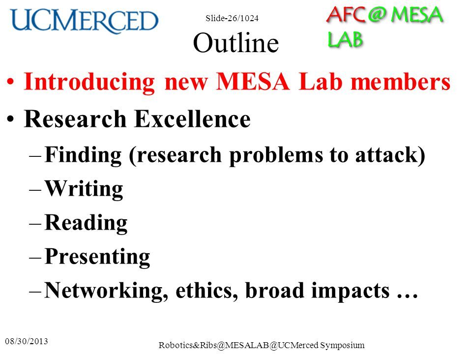 AFC @ MESA LAB Robotics&Ribs@MESALAB@UCMerced Symposium Slide-26/1024 Outline Introducing new MESA Lab members Research Excellence –Finding (research