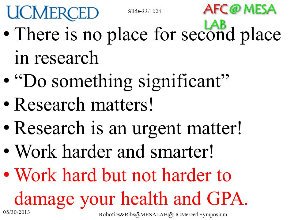 AFC @ MESA LAB 08/30/2013 Robotics&Ribs@MESALAB@UCMerced Symposium Slide-33/1024 There is no place for second place in research Do something significa