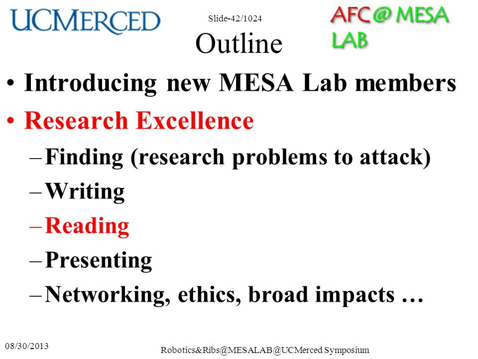 AFC @ MESA LAB Robotics&Ribs@MESALAB@UCMerced Symposium Slide-42/1024 Outline Introducing new MESA Lab members Research Excellence –Finding (research