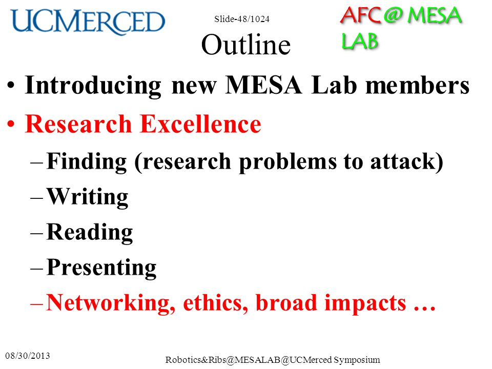 AFC @ MESA LAB Robotics&Ribs@MESALAB@UCMerced Symposium Slide-48/1024 Outline Introducing new MESA Lab members Research Excellence –Finding (research