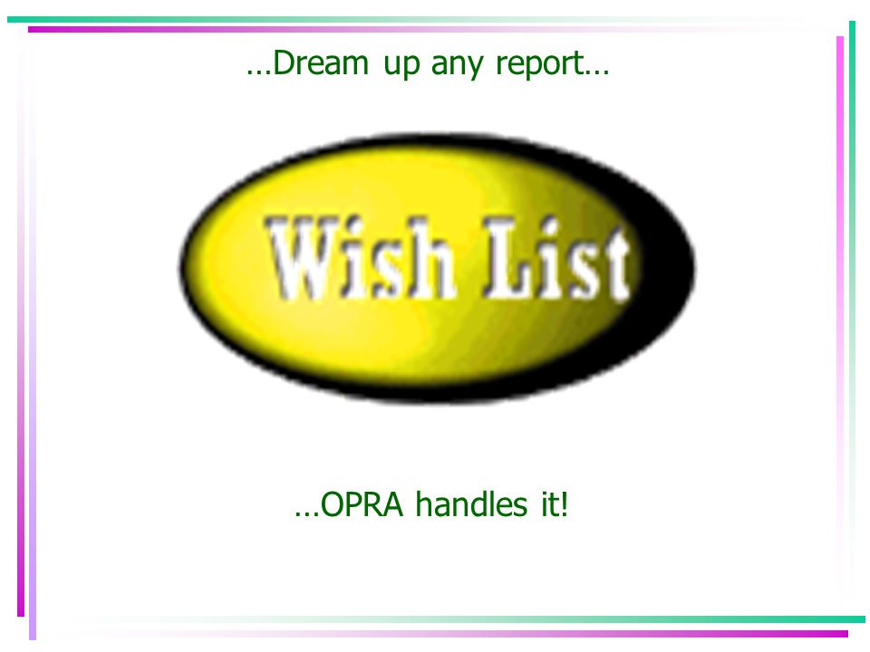 OPRA provides a number of standard reports OR… Account summary report – shows total of accounts to charge Account detail information – shows detail view of account charges Receiving reports User reports and more…