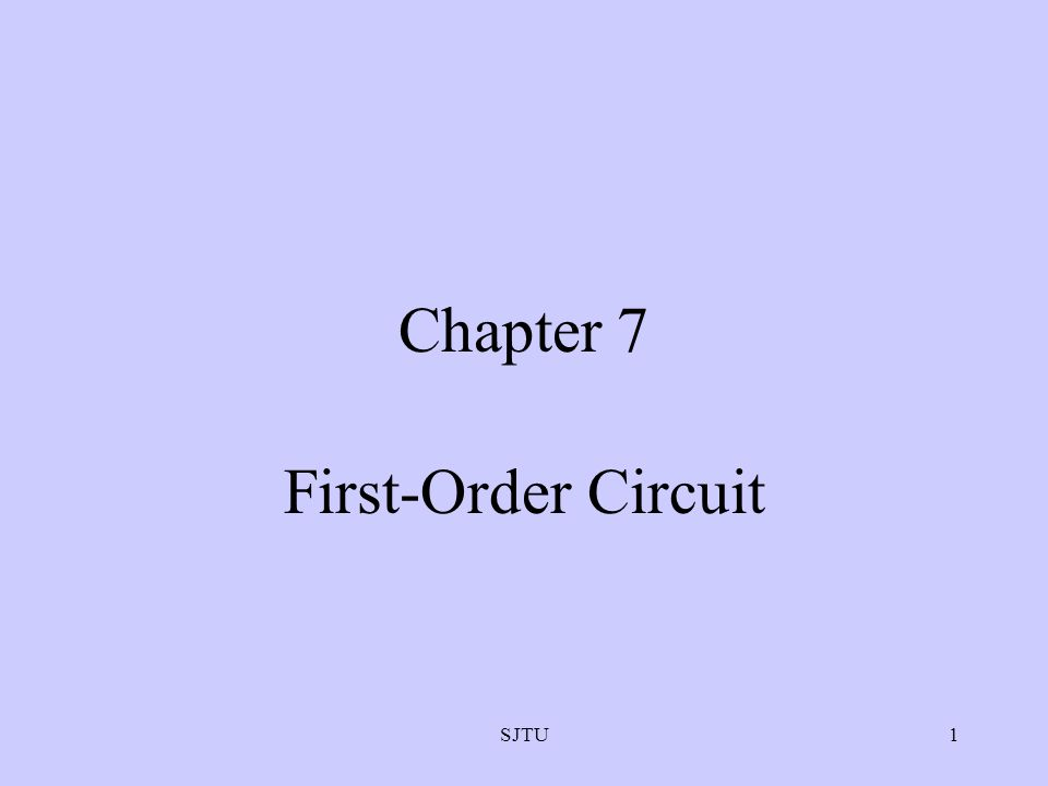 SJTU2 1.RC and RL Circuits 2.First-order Circuit Complete Response 3.Initial and Final Conditions 4.First-order Circuit Sinusoidal Response Items: