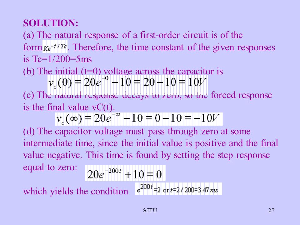 SJTU27 SOLUTION: (a) The natural response of a first-order circuit is of the form. Therefore, the time constant of the given responses is Tc=1/200=5ms