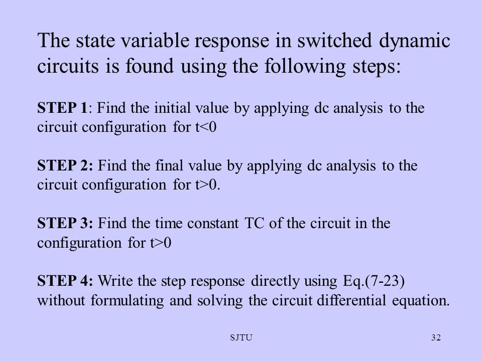 SJTU32 The state variable response in switched dynamic circuits is found using the following steps: STEP 1: Find the initial value by applying dc anal