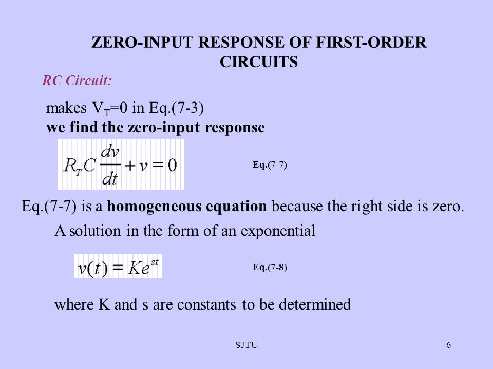 SJTU7 Substituting the trial solution into Eq.(7-7) yields OR Eq.(7-9) characteristic equation a single root of the characteristic equation zero -input response of the RC circuit: