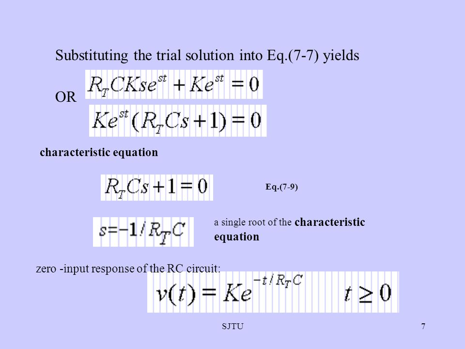 SJTU7 Substituting the trial solution into Eq.(7-7) yields OR Eq.(7-9) characteristic equation a single root of the characteristic equation zero -inpu