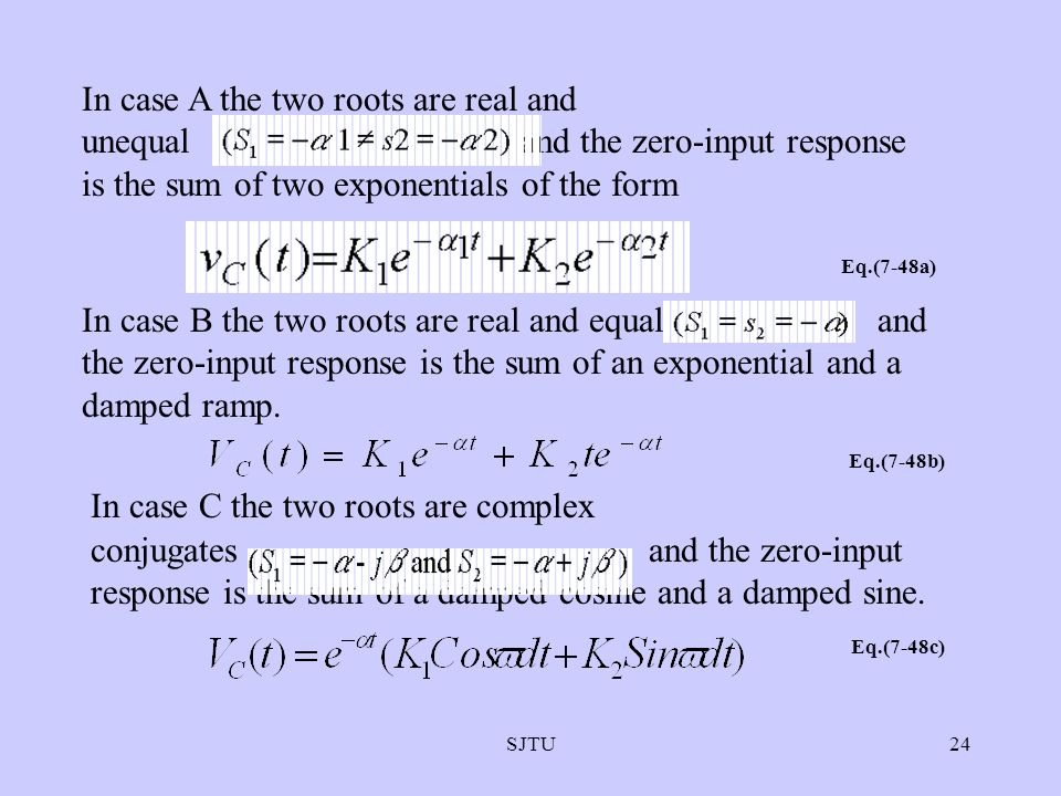 SJTU24 In case A the two roots are real and unequal and the zero-input response is the sum of two exponentials of the form Eq.(7-48a) In case B the tw