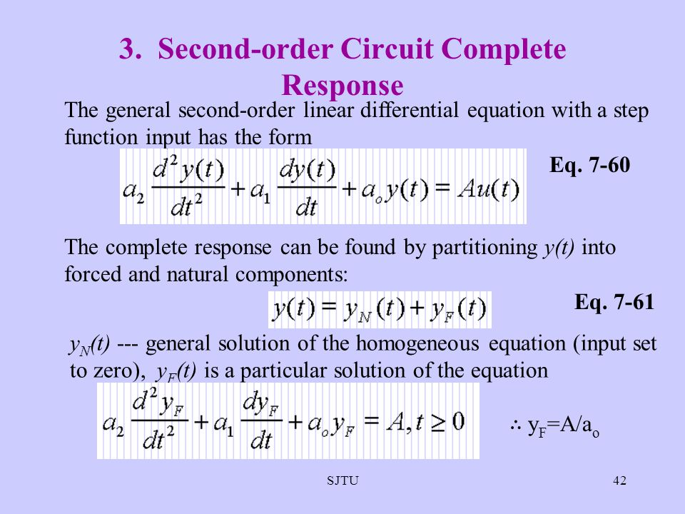 SJTU42 3. Second-order Circuit Complete Response The general second-order linear differential equation with a step function input has the form Eq. 7-6