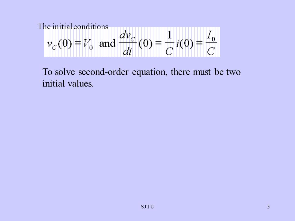 SJTU5 The initial conditions To solve second-order equation, there must be two initial values.