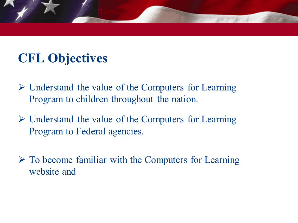 Understand the value of the Computers for Learning Program to children throughout the nation.