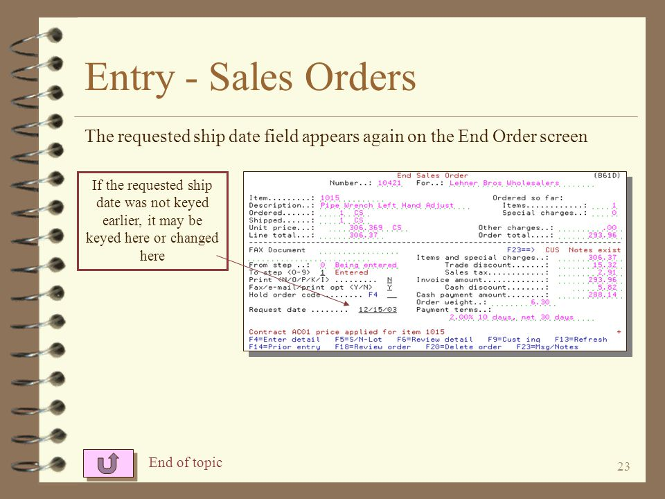 22 Entry - Sales Orders The requested ship date may be entered on the sales order header screen The customers requested ship date should be keyed