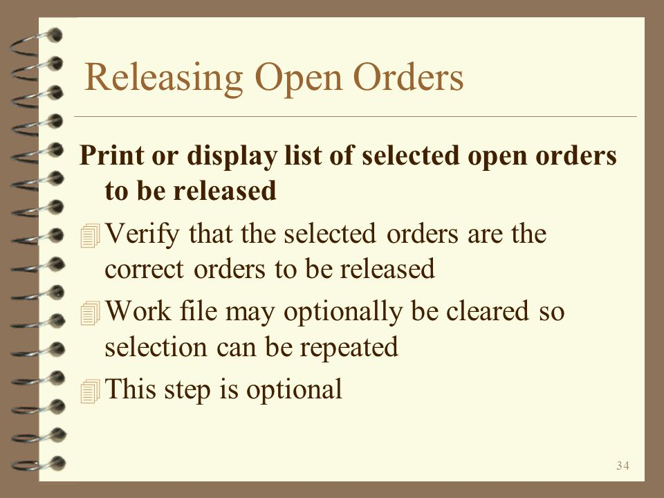 33 Releasing Open Orders If manually selecting open orders for release, the following window is displayed Either key in the order step the selected open orders should be set at or accept the default from tailoring Also, either key in the order step of the orders to find or accept the default from tailoring You may be even more selective by using some of the additional fields