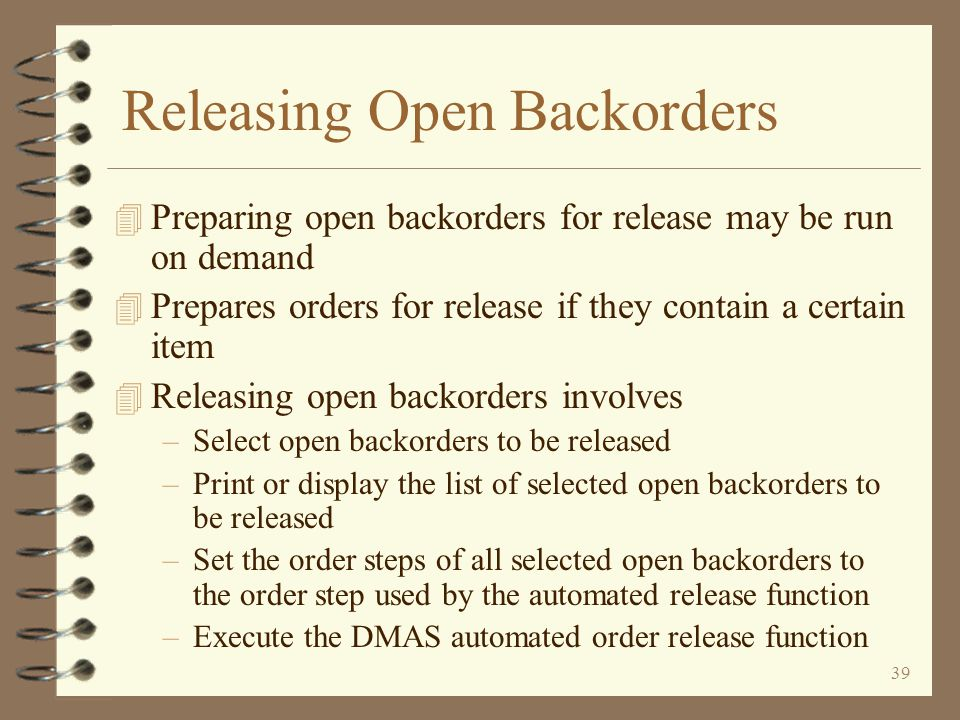 38 Releasing Open Orders Run-time options are available when you release orders Orders are selected based on the first group of parameters The second group of parameters determines what the orders are set to as they are released End of topic