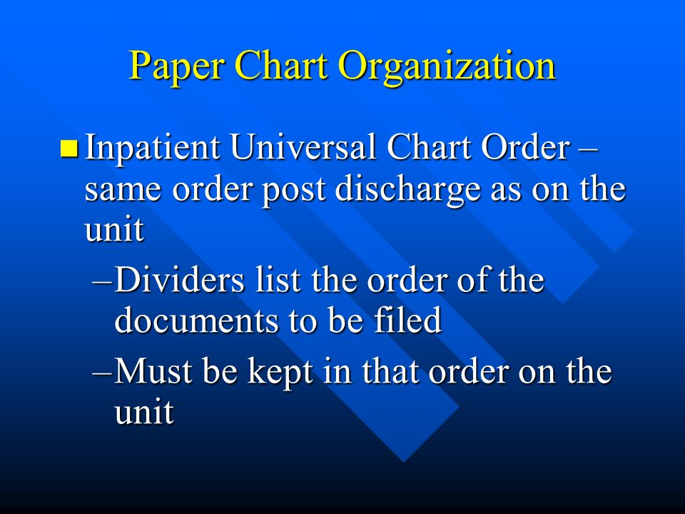 Paper Chart Organization Inpatient Universal Chart Order – same order post discharge as on the unit Inpatient Universal Chart Order – same order post