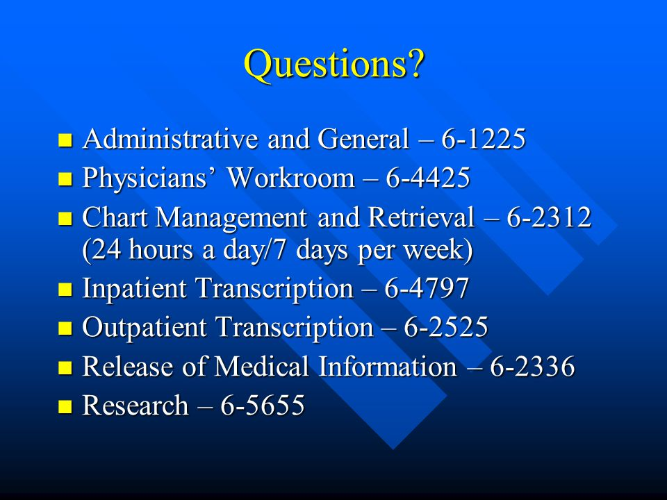 Questions? Administrative and General – 6-1225 Administrative and General – 6-1225 Physicians Workroom – 6-4425 Physicians Workroom – 6-4425 Chart Man