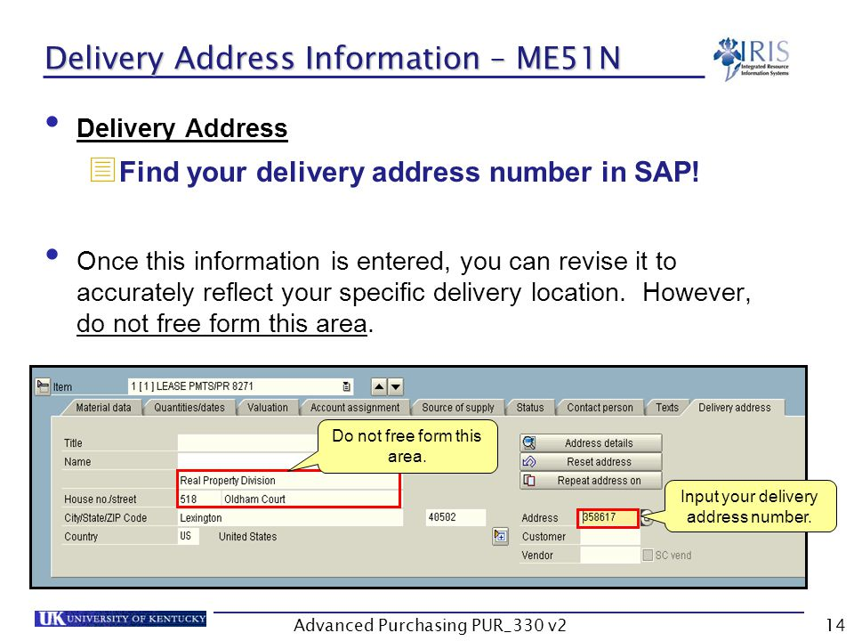 Advanced Purchasing PUR_330 v214 Delivery Address Information – ME51N Delivery Address Find your delivery address number in SAP.