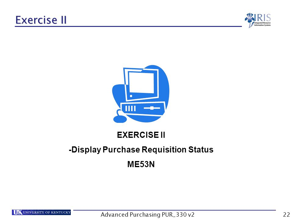Advanced Purchasing PUR_330 v222 Exercise II EXERCISE II -Display Purchase Requisition Status ME53N