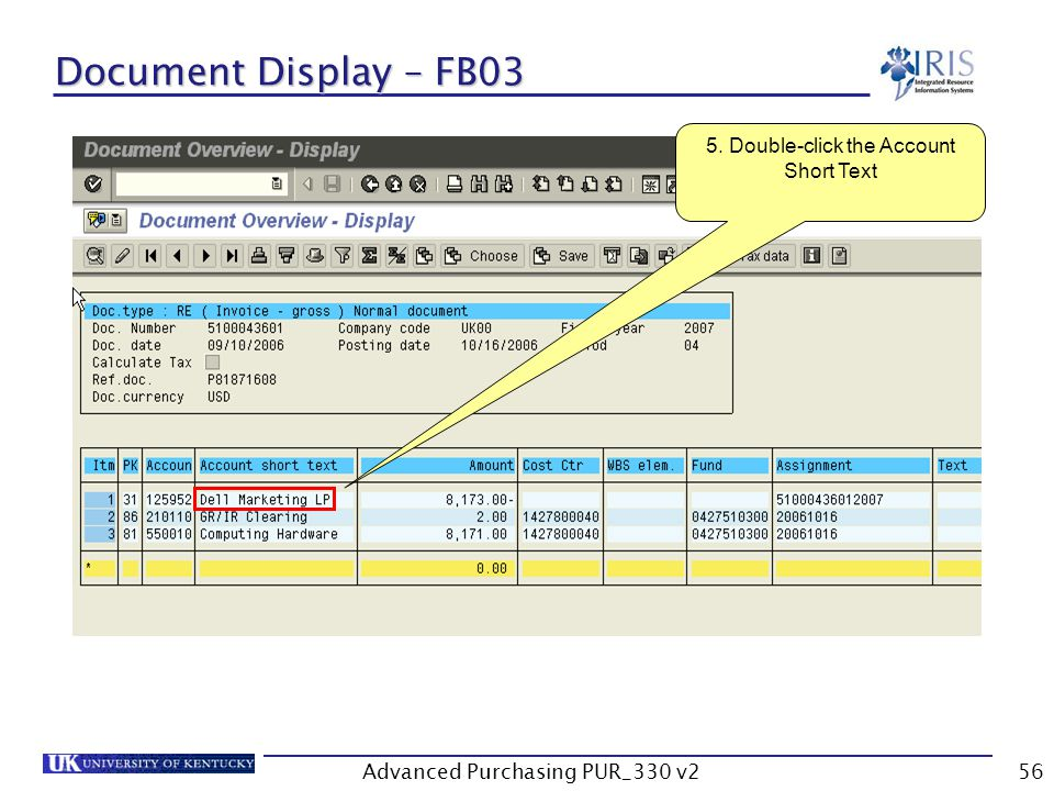 Advanced Purchasing PUR_330 v256 Document Display – FB03 5. Double-click the Account Short Text