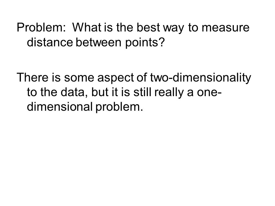 Problem: What is the best way to measure distance between points.
