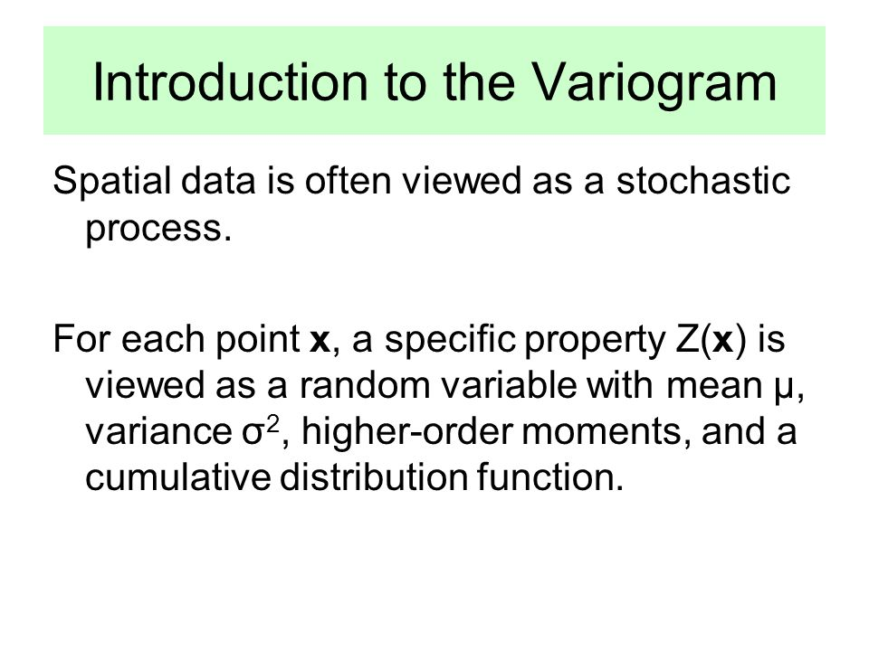 Introduction to the Variogram Spatial data is often viewed as a stochastic process.