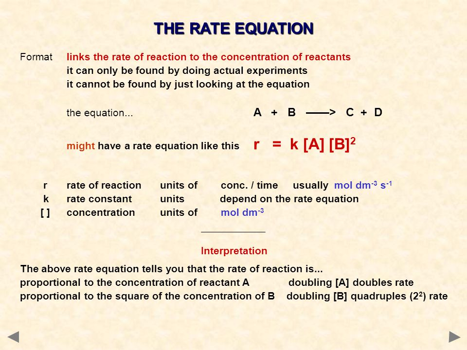 THE RATE EQUATION Formatlinks the rate of reaction to the concentration of reactants it can only be found by doing actual experiments it cannot be fou