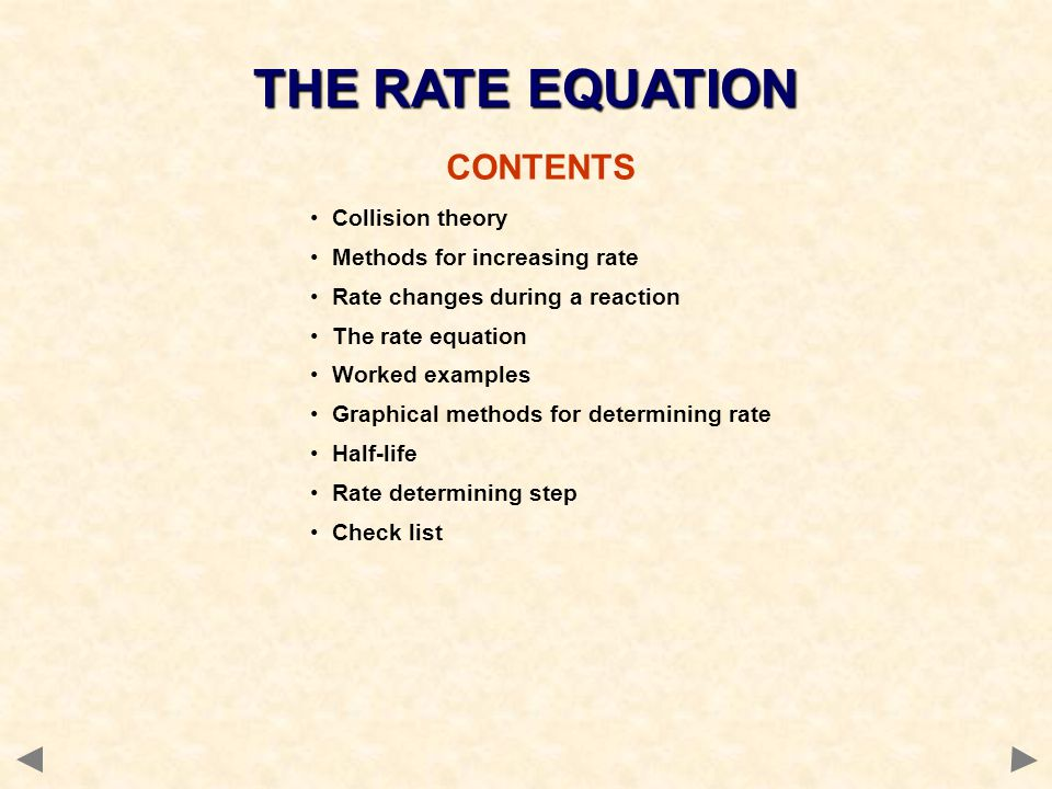 THE RATE EQUATION CONTENTS Collision theory Methods for increasing rate Rate changes during a reaction The rate equation Worked examples Graphical met