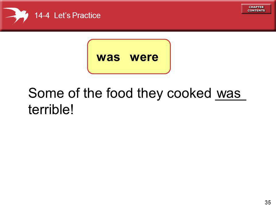 35 Some of the food they cooked ____ terrible! was 14-4 Lets Practice was were
